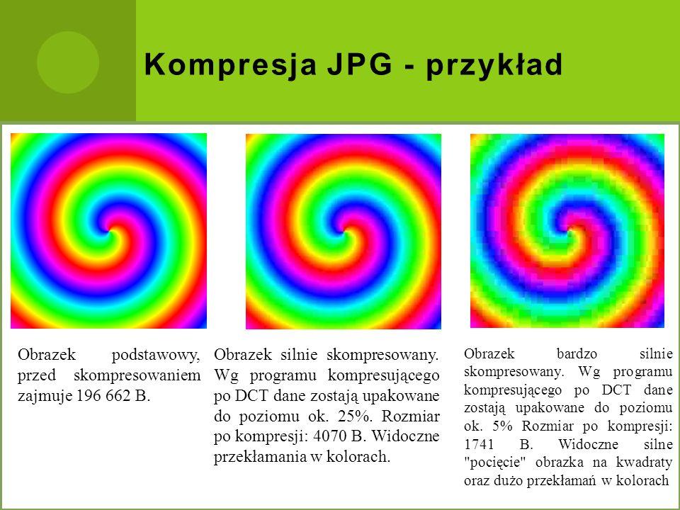 Kompresja JPG - przykład Obrazek podstawowy, przed skompresowaniem zajmuje 196 662 B. Obrazek silnie skompresowany. Wg programu kompresującego po DCT