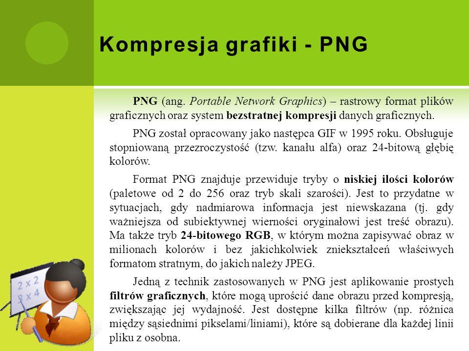 Kompresja grafiki - PNG PNG (ang. Portable Network Graphics) – rastrowy format plików graficznych oraz system bezstratnej kompresji danych graficznych