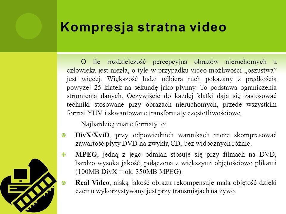 Kompresja stratna video O ile rozdzielczość percepcyjna obrazów nieruchomych u człowieka jest niezła, o tyle w przypadku video możliwości oszustwa jes