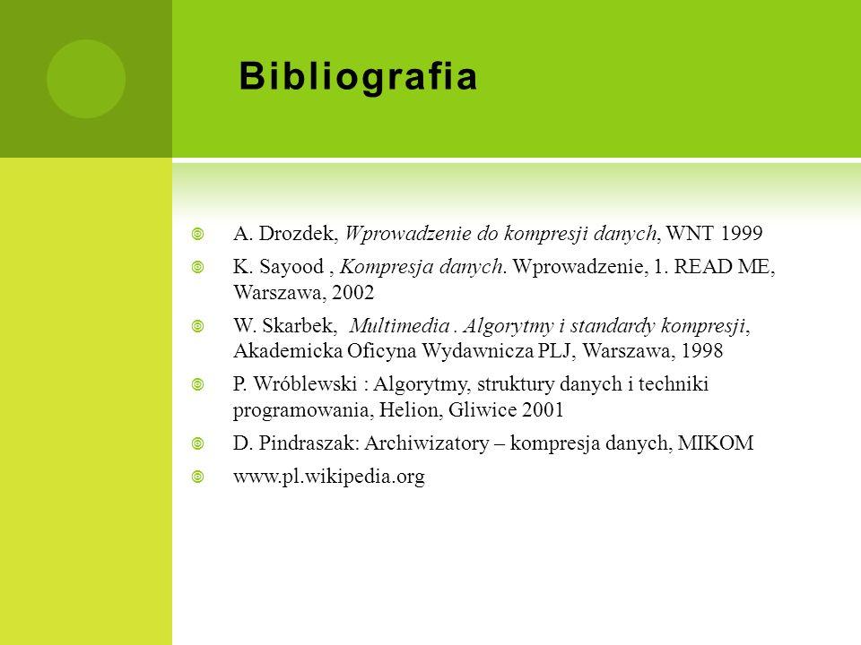 Bibliografia A. Drozdek, Wprowadzenie do kompresji danych, WNT 1999 K. Sayood, Kompresja danych. Wprowadzenie, 1. READ ME, Warszawa, 2002 W. Skarbek,