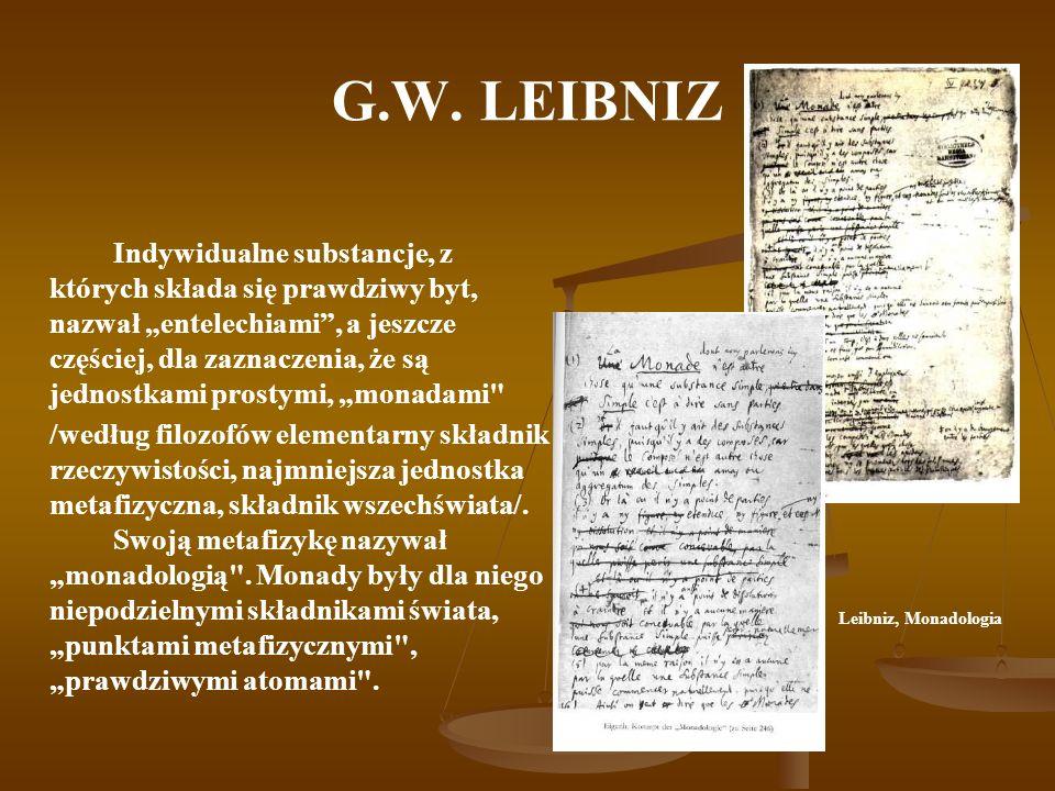G.W. LEIBNIZ Indywidualne substancje, z których składa się prawdziwy byt, nazwał entelechiami, a jeszcze częściej, dla zaznaczenia, że są jednostkami