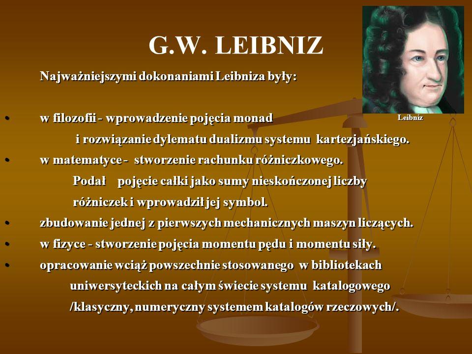 G.W. LEIBNIZ Najważniejszymi dokonaniami Leibniza były: w filozofii - wprowadzenie pojęcia monadw filozofii - wprowadzenie pojęcia monad i rozwiązanie