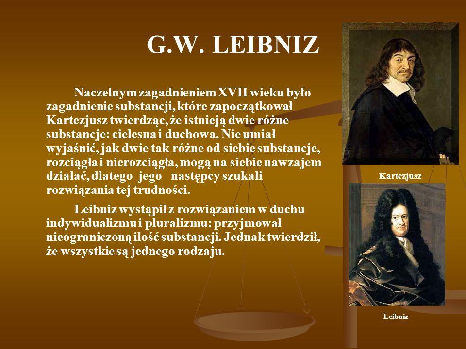 G.W. LEIBNIZ Naczelnym zagadnieniem XVII wieku było zagadnienie substancji, które zapoczątkował Kartezjusz twierdząc, że istnieją dwie różne substancj