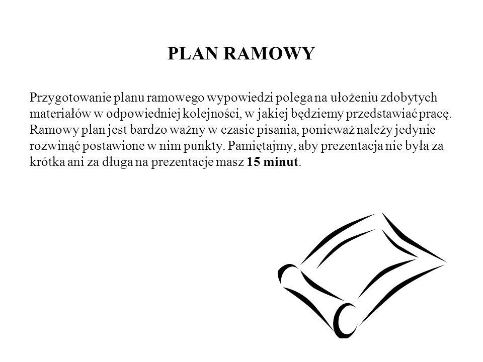 PLAN RAMOWY Przygotowanie planu ramowego wypowiedzi polega na ułożeniu zdobytych materiałów w odpowiedniej kolejności, w jakiej będziemy przedstawiać