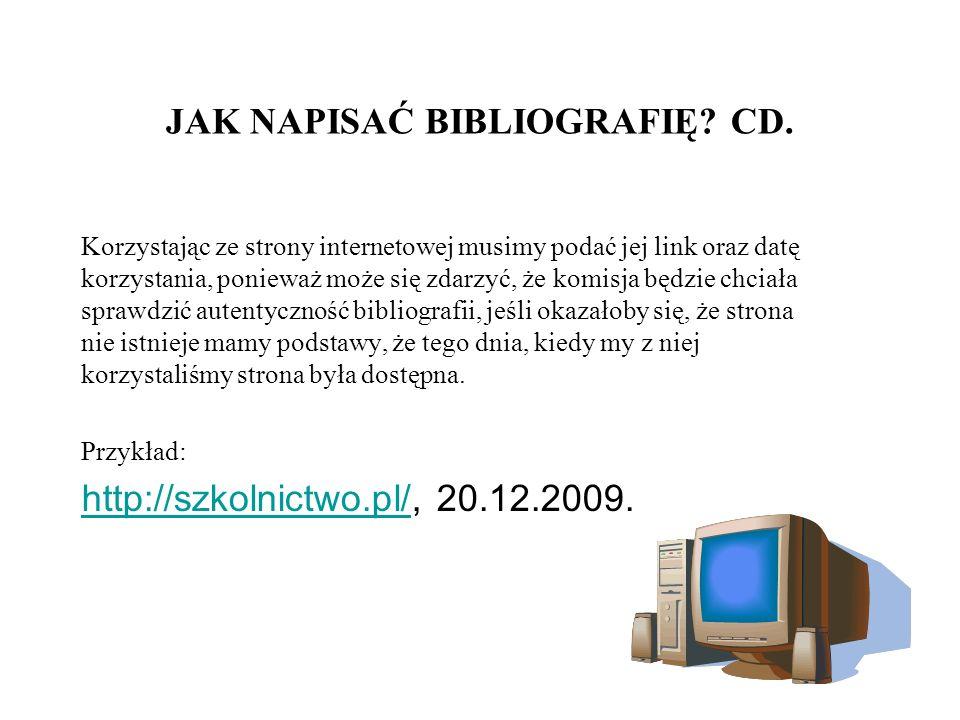 JAK NAPISAĆ BIBLIOGRAFIĘ? CD. Korzystając ze strony internetowej musimy podać jej link oraz datę korzystania, ponieważ może się zdarzyć, że komisja bę