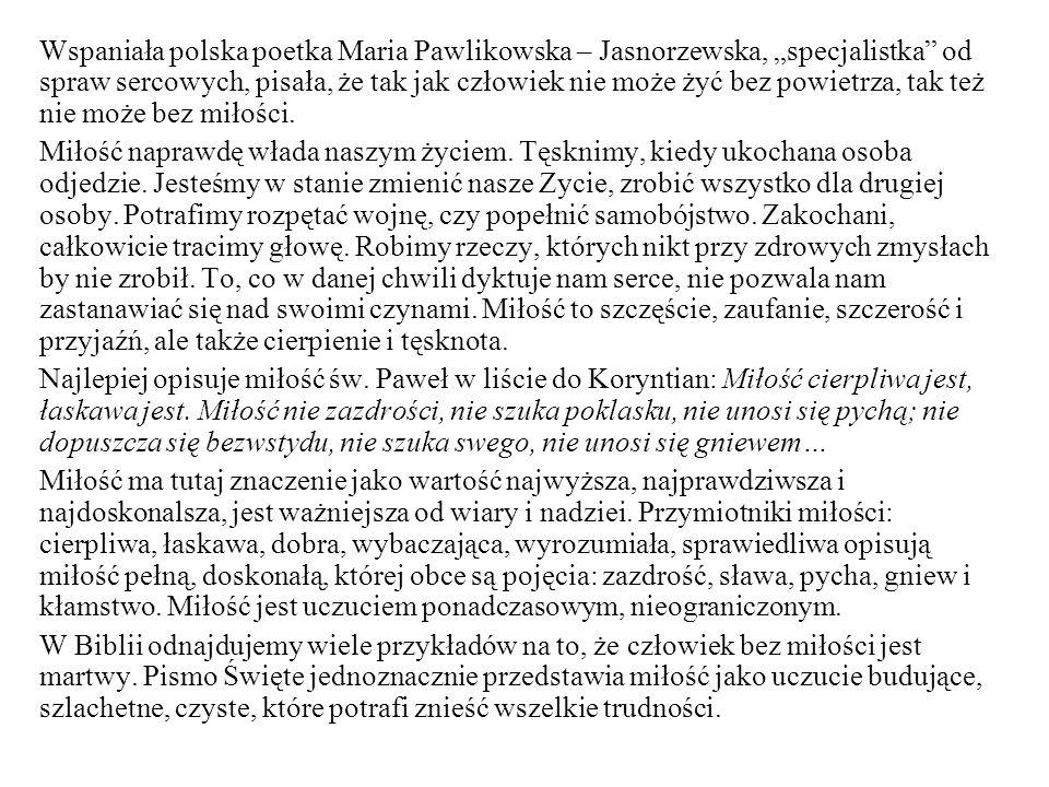 Wspaniała polska poetka Maria Pawlikowska – Jasnorzewska, specjalistka od spraw sercowych, pisała, że tak jak człowiek nie może żyć bez powietrza, tak