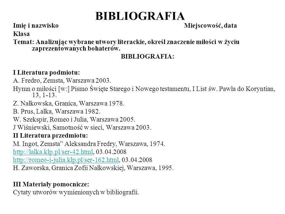 BIBLIOGRAFIA Imię i nazwiskoMiejscowość, data Klasa Temat: Analizując wybrane utwory literackie, określ znaczenie miłości w życiu zaprezentowanych boh
