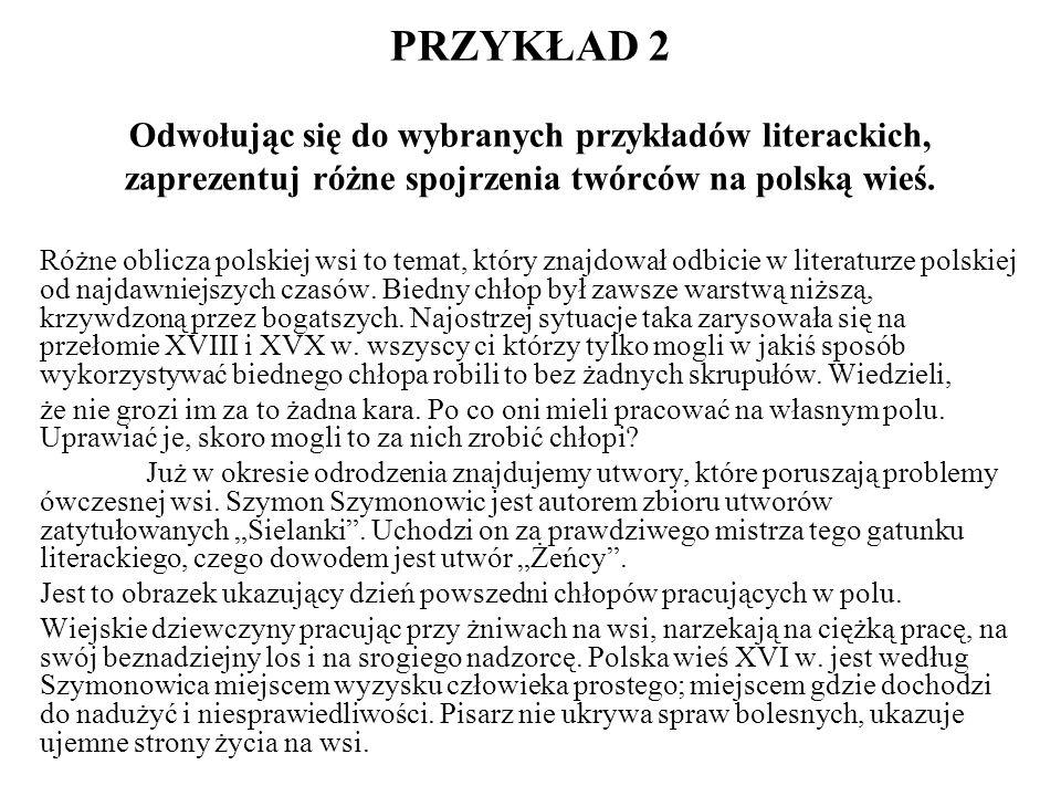 PRZYKŁAD 2 Odwołując się do wybranych przykładów literackich, zaprezentuj różne spojrzenia twórców na polską wieś. Różne oblicza polskiej wsi to temat