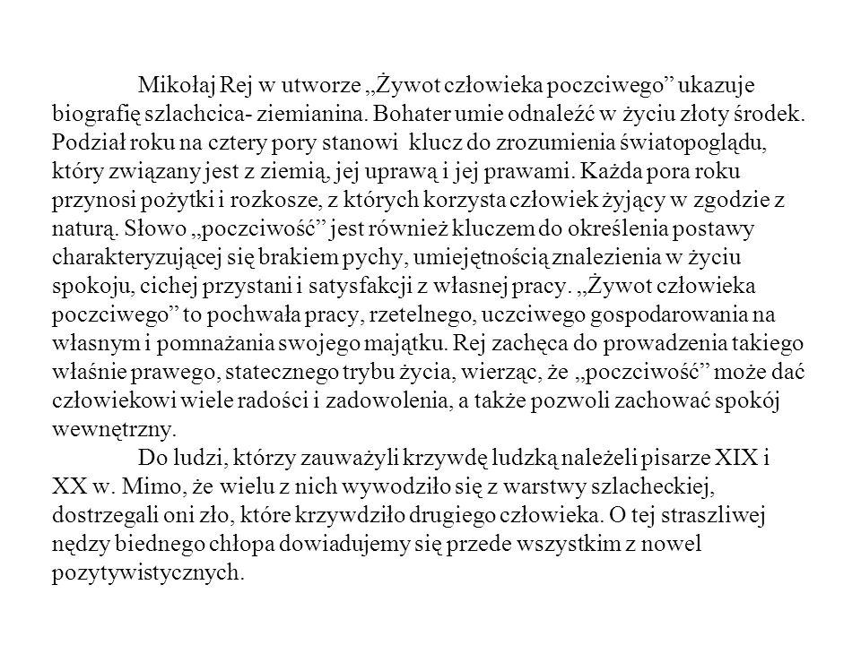 Mikołaj Rej w utworze Żywot człowieka poczciwego ukazuje biografię szlachcica- ziemianina. Bohater umie odnaleźć w życiu złoty środek. Podział roku na