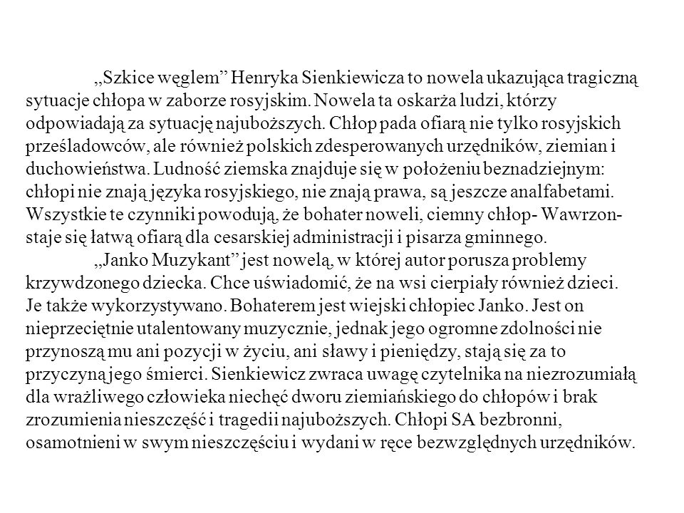 Szkice węglem Henryka Sienkiewicza to nowela ukazująca tragiczną sytuacje chłopa w zaborze rosyjskim. Nowela ta oskarża ludzi, którzy odpowiadają za s
