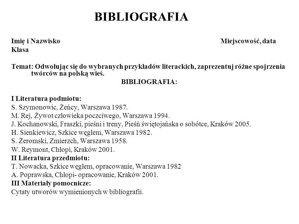 BIBLIOGRAFIA Imię i NazwiskoMiejscowość, data Klasa Temat: Odwołując się do wybranych przykładów literackich, zaprezentuj różne spojrzenia twórców na