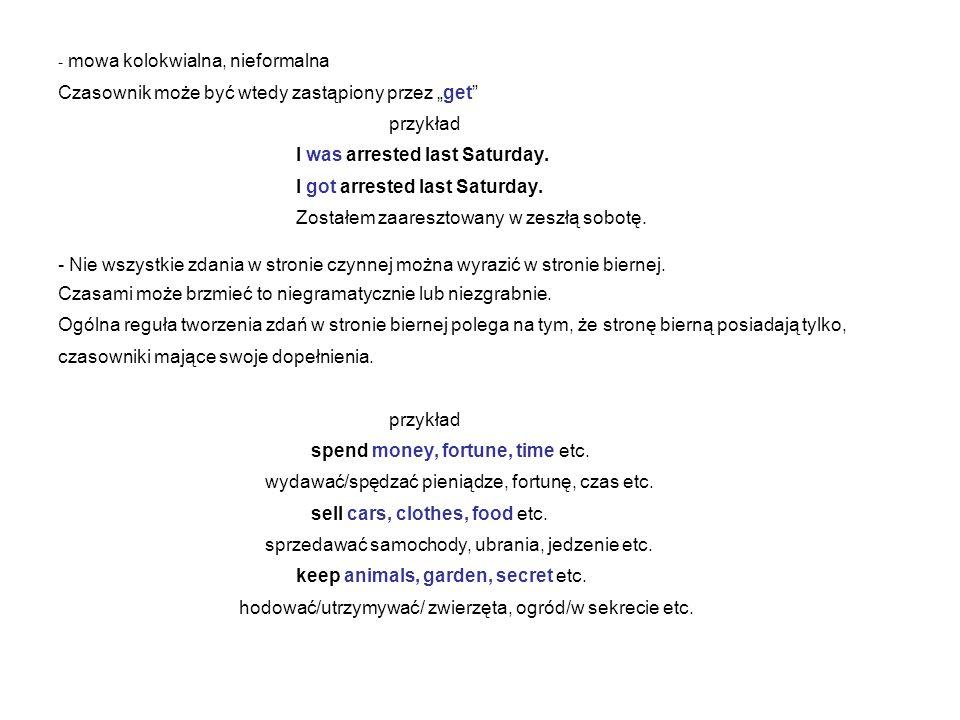 - mowa kolokwialna, nieformalna Czasownik może być wtedy zastąpiony przez get przykład I was arrested last Saturday.