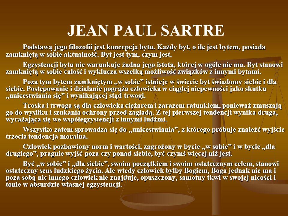 JEAN PAUL SARTRE Podstawą jego filozofii jest koncepcja bytu.