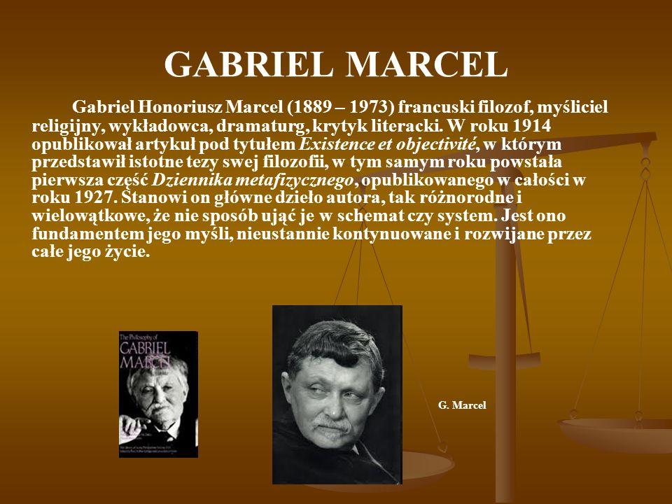 GABRIEL MARCEL Gabriel Honoriusz Marcel (1889 – 1973) francuski filozof, myśliciel religijny, wykładowca, dramaturg, krytyk literacki.