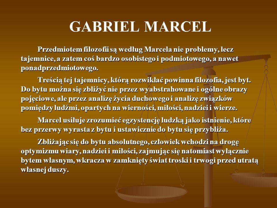 GABRIEL MARCEL Przedmiotem filozofii są według Marcela nie problemy, lecz tajemnice, a zatem coś bardzo osobistego i podmiotowego, a nawet ponadprzedmiotowego.