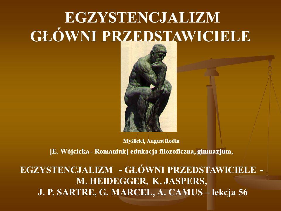 EGZYSTENCJALIZM GŁÓWNI PRZEDSTAWICIELE Myśliciel, August Rodin [E.