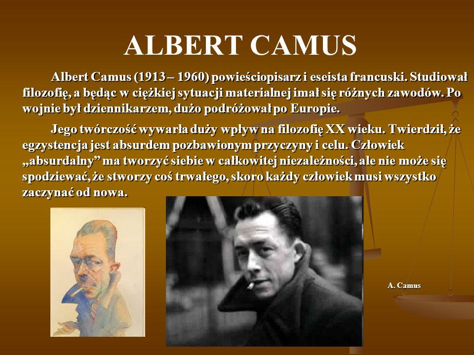 ALBERT CAMUS Albert Camus (1913 – 1960) powieściopisarz i eseista francuski.