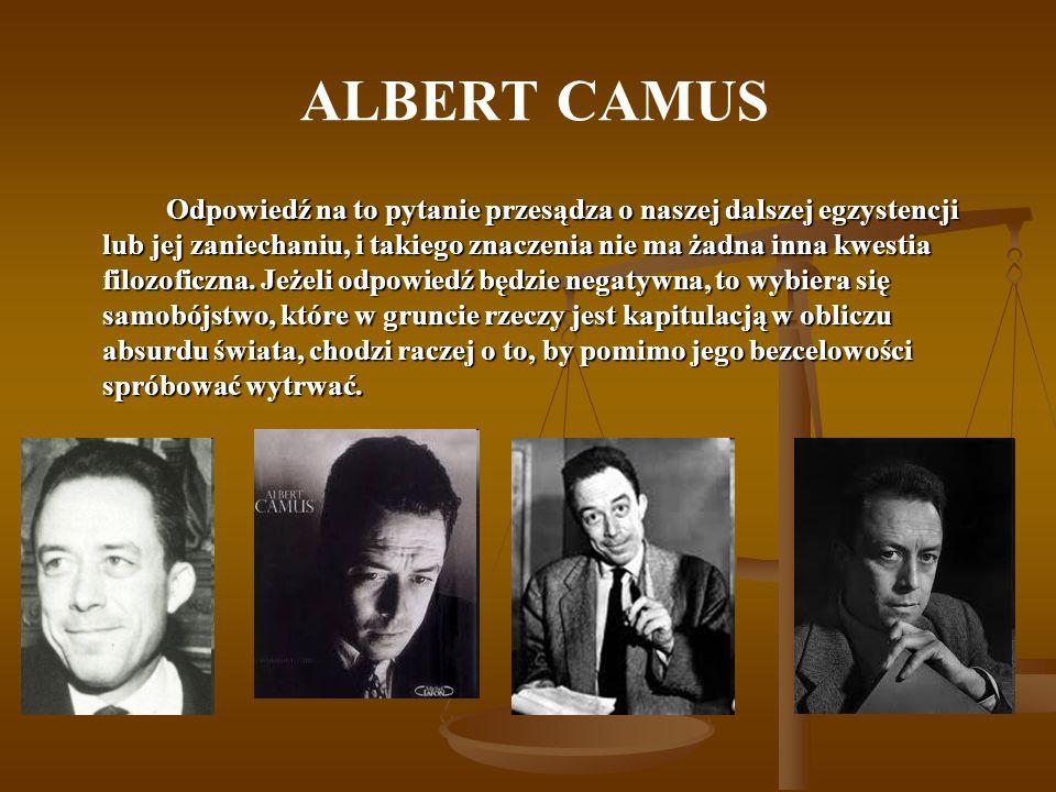 ALBERT CAMUS Odpowiedź na to pytanie przesądza o naszej dalszej egzystencji lub jej zaniechaniu, i takiego znaczenia nie ma żadna inna kwestia filozoficzna.