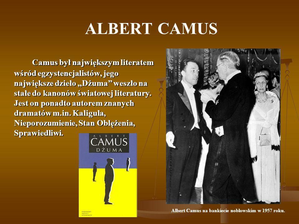 ALBERT CAMUS Camus był największym literatem wśród egzystencjalistów, jego największe dzieło Dżuma weszło na stałe do kanonów światowej literatury.