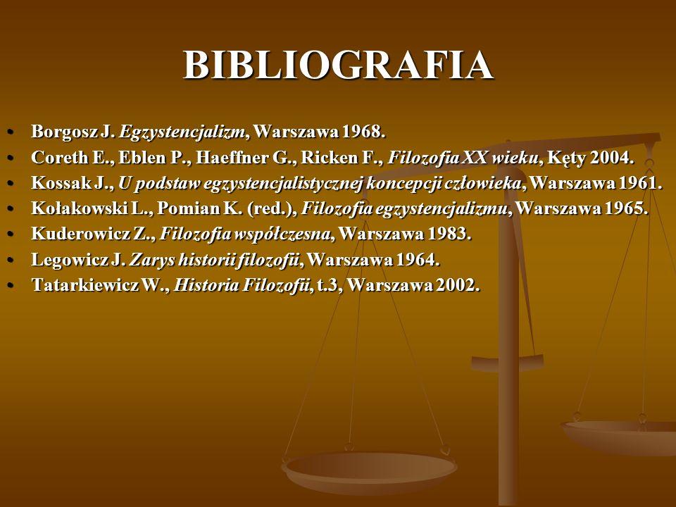 BIBLIOGRAFIA Borgosz J.Egzystencjalizm, Warszawa 1968.Borgosz J.