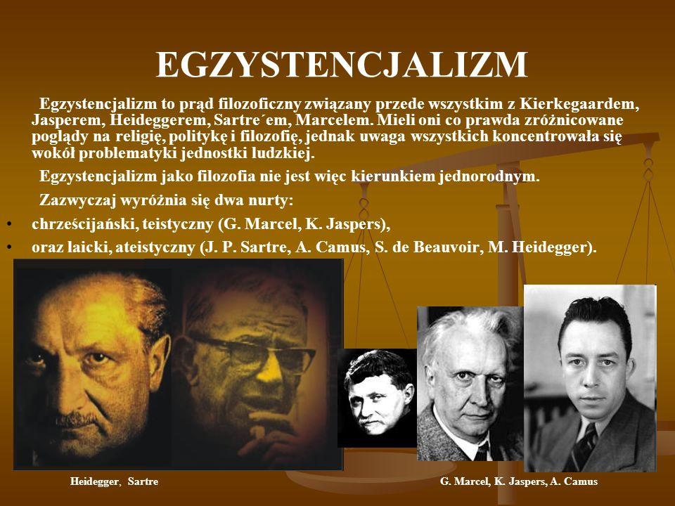 EGZYSTENCJALIZM Egzystencjalizm to prąd filozoficzny związany przede wszystkim z Kierkegaardem, Jasperem, Heideggerem, Sartre΄em, Marcelem.