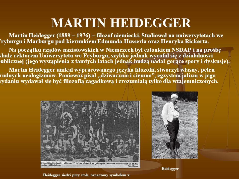 MARTIN HEIDEGGER Martin Heidegger odrzucał nazwę egzystencjalizm , choć to właśnie jego dziełem było sformułowanie centralnej koncepcji egzystencjalizmu, że istnienie (egzystencja) poprzedza istotę (esencję).