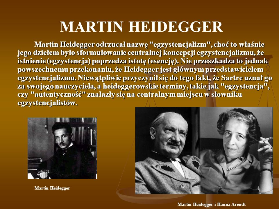 MARTIN HEIDEGGER Główne dzieło Heideggera to Sein und Zeit /Bycie i czas/ (1927).
