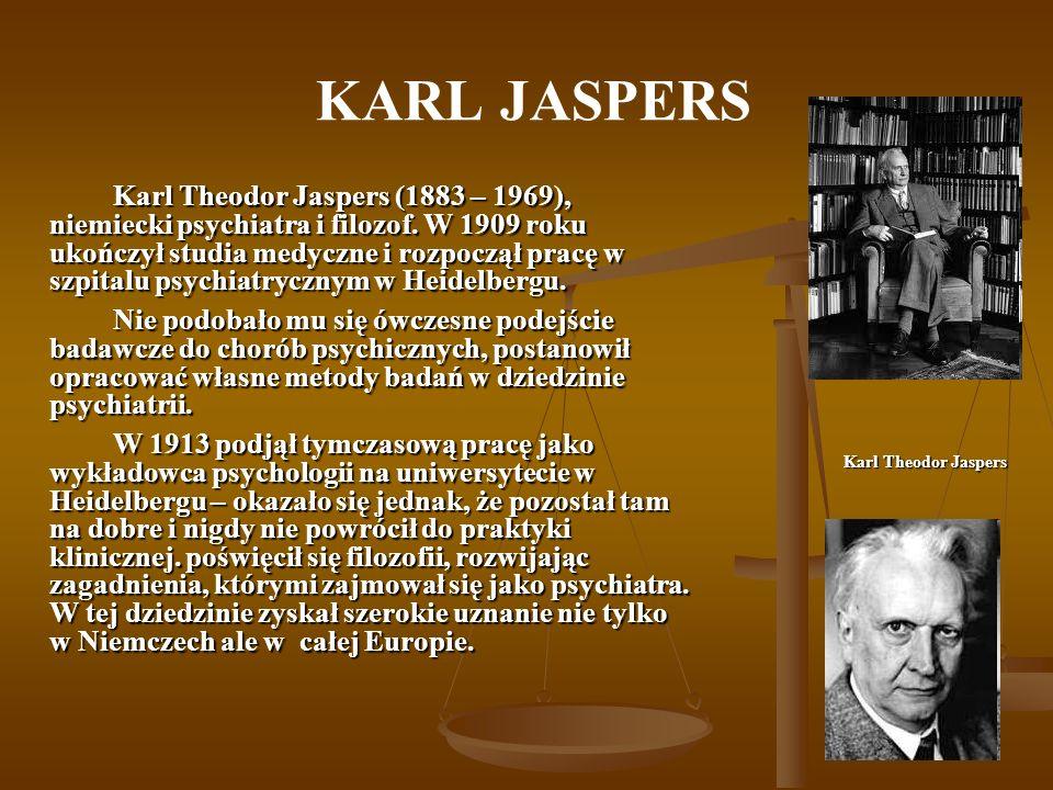 KARL JASPERS Karl Theodor Jaspers (1883 – 1969), niemiecki psychiatra i filozof.