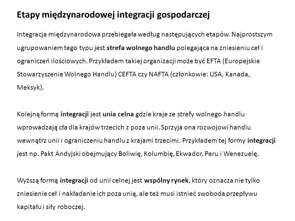 Integracja międzynarodowa przebiegała według następujących etapów. Najprostszym ugrupowaniem tego typu jest strefa wolnego handlu polegająca na zniesi
