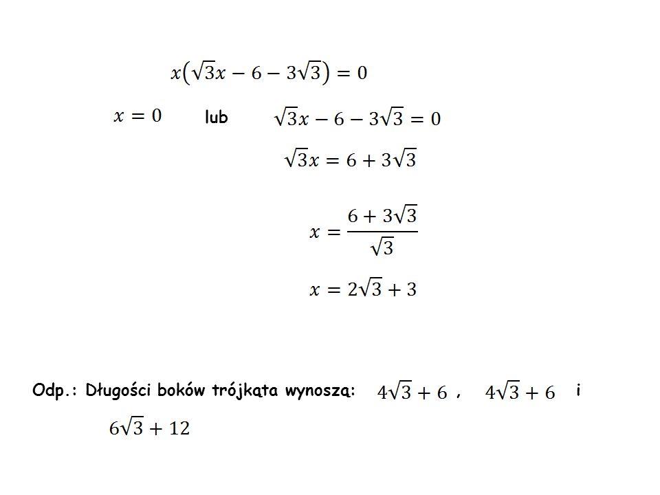Odp.: Długości boków trójkąta wynoszą:, i lub