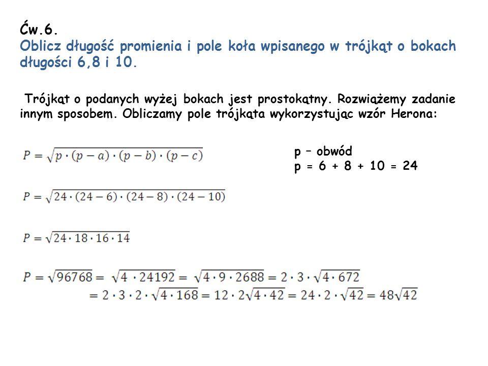 Ćw.6. Oblicz długość promienia i pole koła wpisanego w trójkąt o bokach długości 6,8 i 10. Trójkąt o podanych wyżej bokach jest prostokątny. Rozwiążem