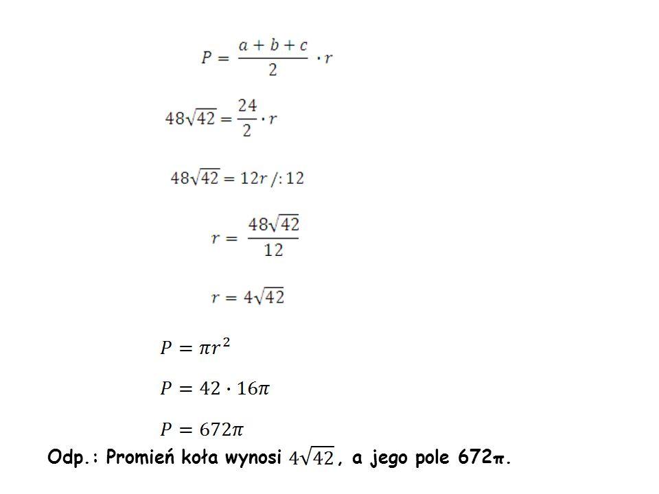 Odp.: Promień koła wynosi, a jego pole 672π.