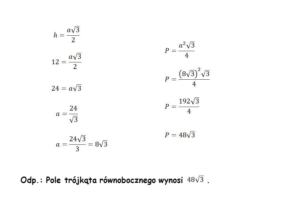 Odp.: Pole trójkąta równobocznego wynosi.