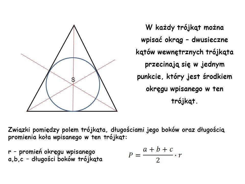 W każdy trójkąt można wpisać okrąg – dwusieczne kątów wewnętrznych trójkąta przecinają się w jednym punkcie, który jest środkiem okręgu wpisanego w te