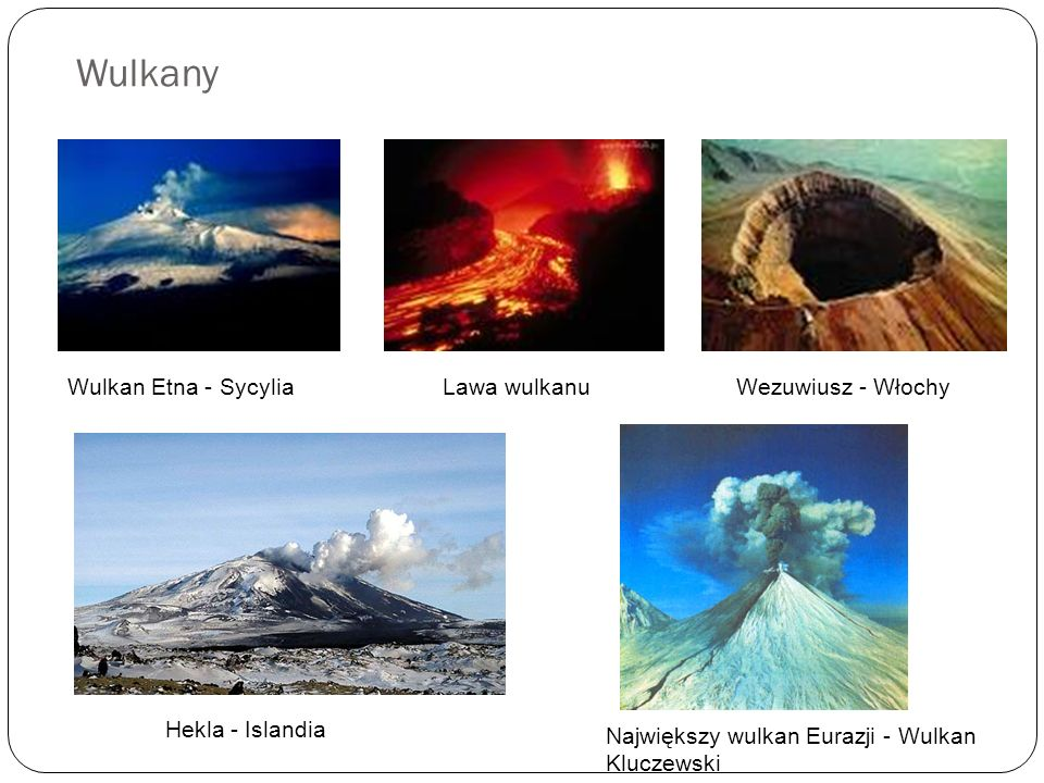 Wulkany Lawa wulkanuWulkan Etna - SycyliaWezuwiusz - Włochy Hekla - Islandia Największy wulkan Eurazji - Wulkan Kluczewski