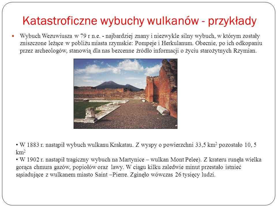 Katastroficzne wybuchy wulkanów - przykłady Wybuch Wezuwiusza w 79 r n.e. - najbardziej znany i niezwykle silny wybuch, w którym zostały zniszczone le