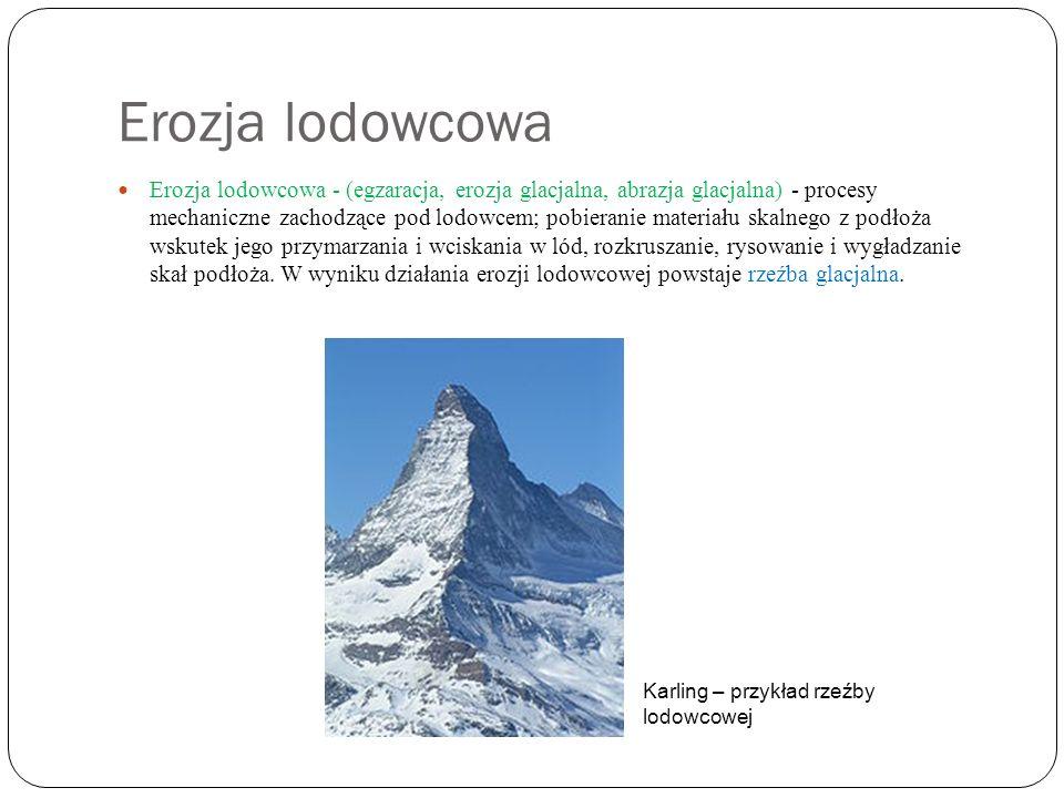 Erozja lodowcowa Erozja lodowcowa - (egzaracja, erozja glacjalna, abrazja glacjalna) - procesy mechaniczne zachodzące pod lodowcem; pobieranie materia