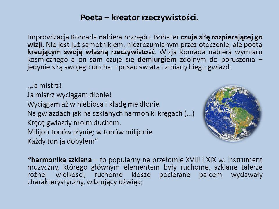 Poeta – kreator rzeczywistości. Improwizacja Konrada nabiera rozpędu. Bohater czuje siłę rozpierającej go wizji. Nie jest już samotnikiem, niezrozumia