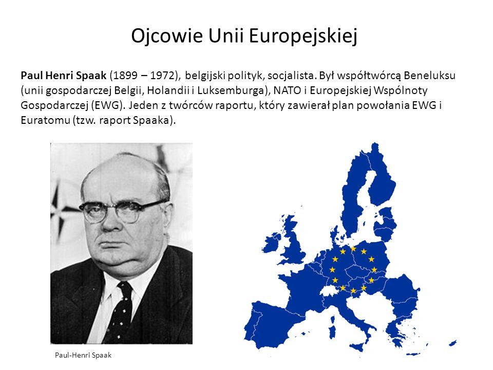 Ojcowie Unii Europejskiej Paul Henri Spaak (1899 – 1972), belgijski polityk, socjalista. Był współtwórcą Beneluksu (unii gospodarczej Belgii, Holandii
