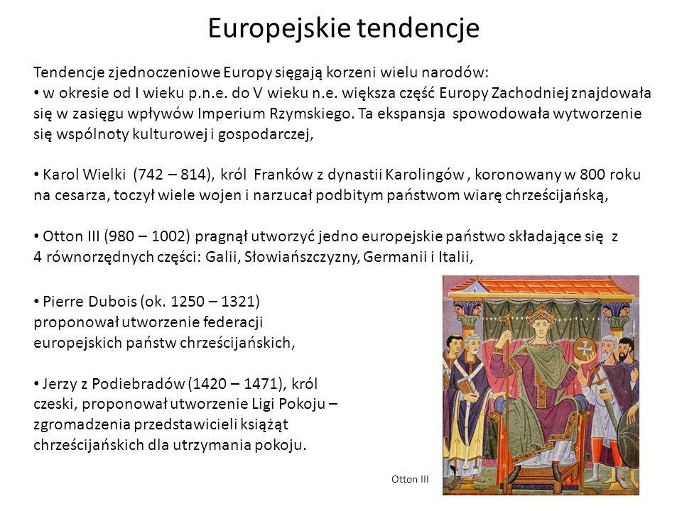 Europejskie tendencje Tendencje zjednoczeniowe Europy sięgają korzeni wielu narodów: w okresie od I wieku p.n.e. do V wieku n.e. większa część Europy