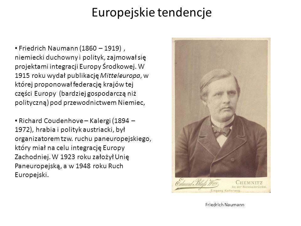 Europejskie tendencje Friedrich Naumann (1860 – 1919), niemiecki duchowny i polityk, zajmował się projektami integracji Europy Środkowej. W 1915 roku