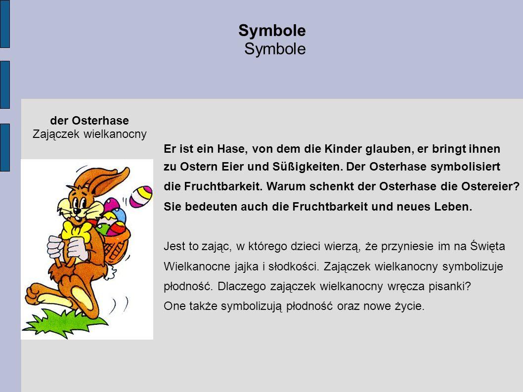 Symbole der Osterhase Zajączek wielkanocny Er ist ein Hase, von dem die Kinder glauben, er bringt ihnen zu Ostern Eier und Süßigkeiten. Der Osterhase
