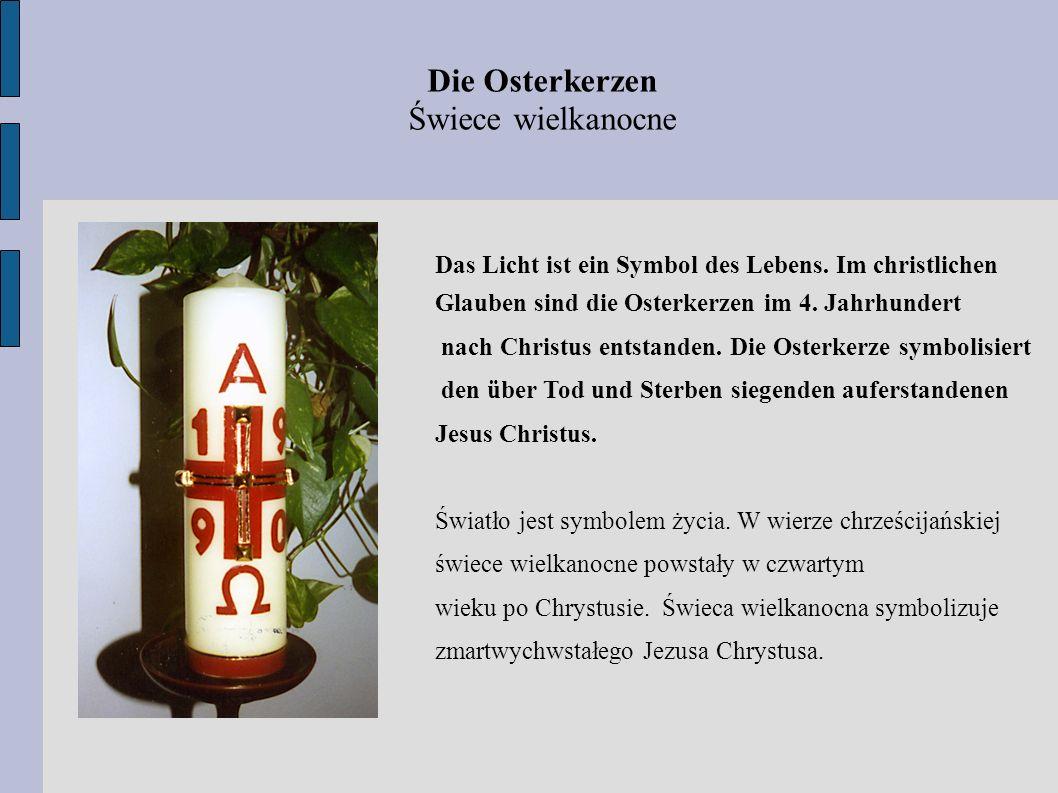 Die Osterkerzen Świece wielkanocne Das Licht ist ein Symbol des Lebens. Im christlichen Glauben sind die Osterkerzen im 4. Jahrhundert nach Christus e