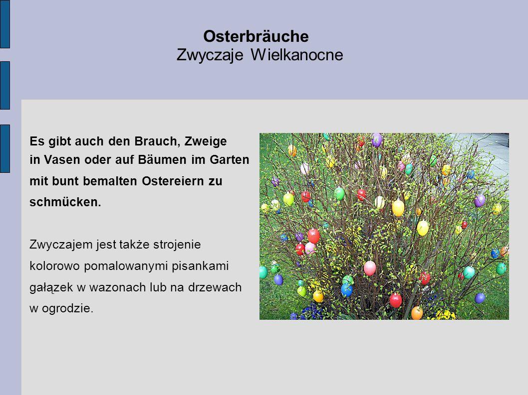 Osterbräuche Zwyczaje Wielkanocne Es gibt auch den Brauch, Zweige in Vasen oder auf Bäumen im Garten mit bunt bemalten Ostereiern zu schmücken. Zwycza