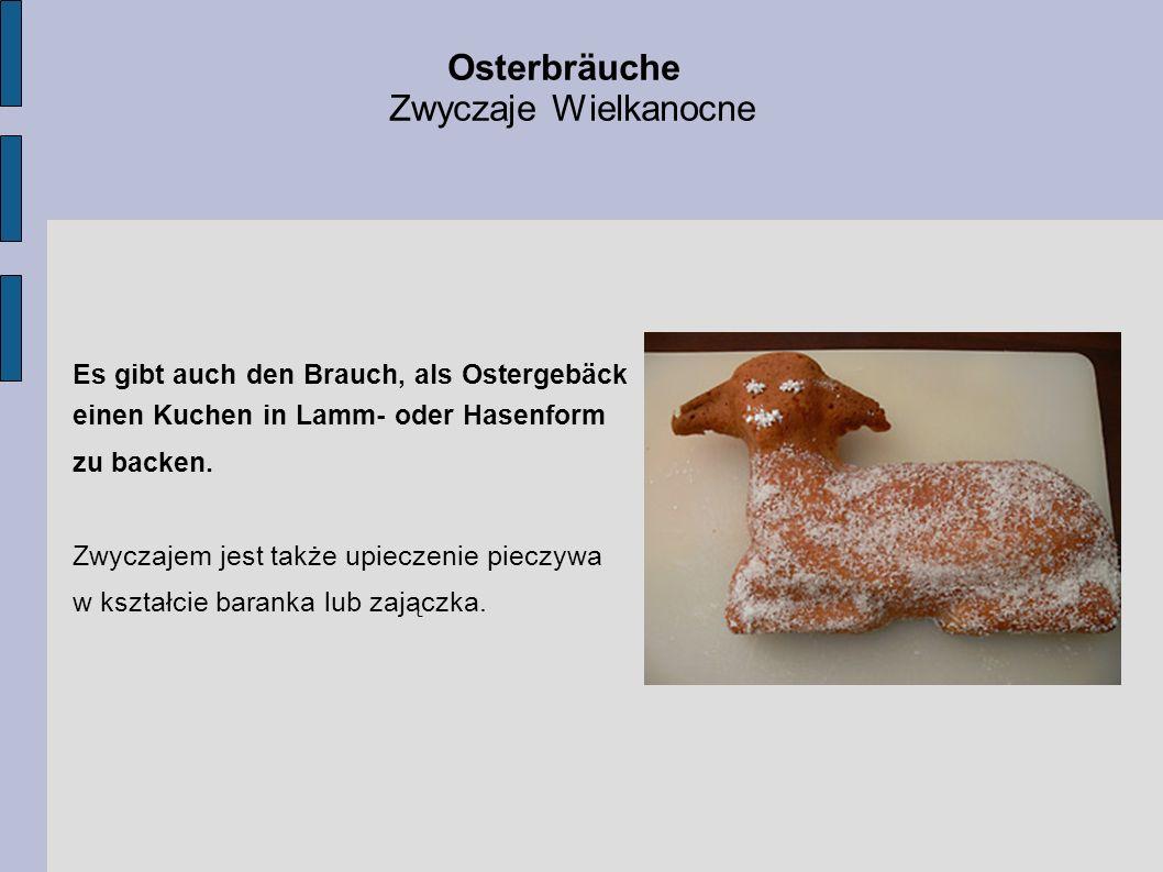 Es gibt auch den Brauch, als Ostergebäck einen Kuchen in Lamm- oder Hasenform zu backen. Zwyczajem jest także upieczenie pieczywa w kształcie baranka