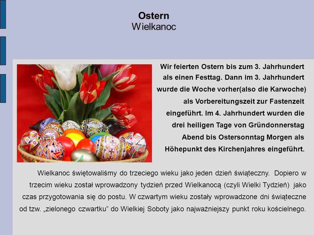 Wir feierten Ostern bis zum 3. Jahrhundert als einen Festtag. Dann im 3. Jahrhundert wurde die Woche vorher(also die Karwoche) als Vorbereitungszeit z