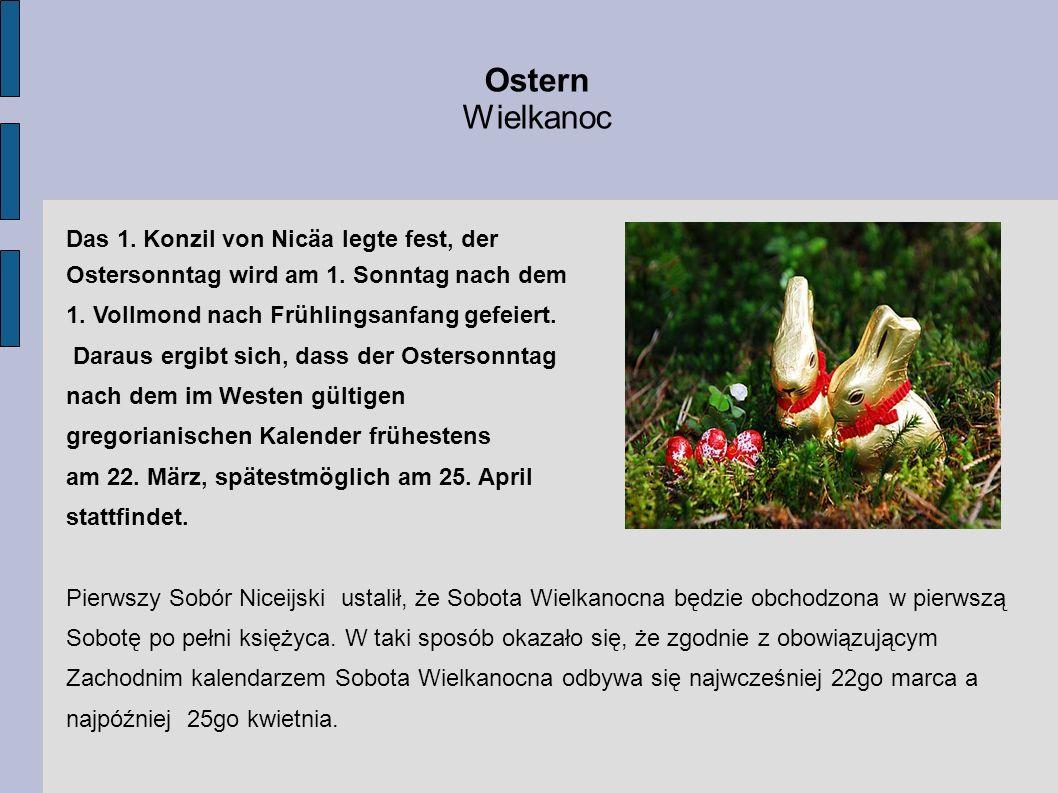 Das 1. Konzil von Nicäa legte fest, der Ostersonntag wird am 1. Sonntag nach dem 1. Vollmond nach Frühlingsanfang gefeiert. Daraus ergibt sich, dass d