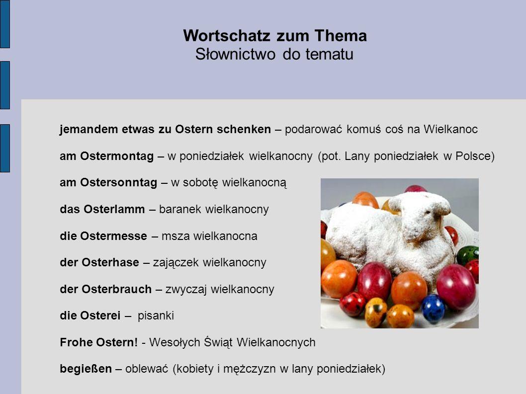 jemandem etwas zu Ostern schenken – podarować komuś coś na Wielkanoc am Ostermontag – w poniedziałek wielkanocny (pot. Lany poniedziałek w Polsce) am