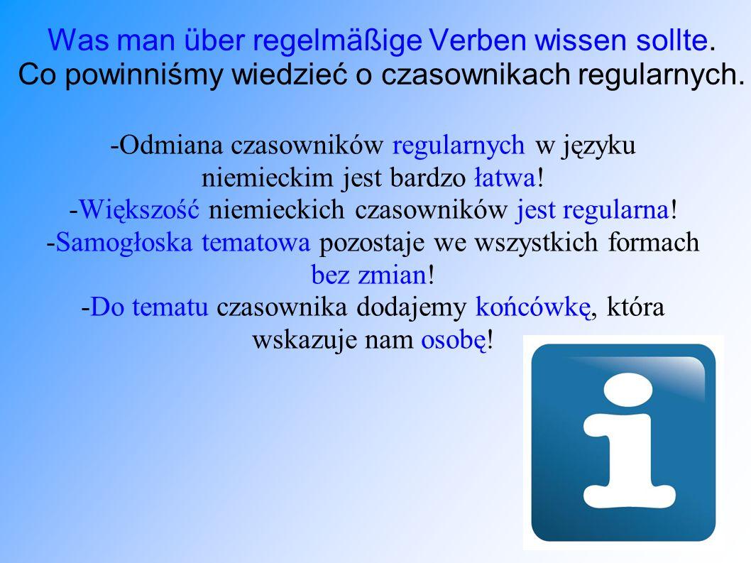 Was man über regelmäßige Verben wissen sollte. Co powinniśmy wiedzieć o czasownikach regularnych. -Odmiana czasowników regularnych w języku niemieckim