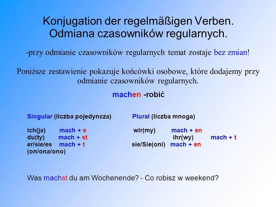 Konjugation der regelmäßigen Verben. Odmiana czasowników regularnych. -przy odmianie czasowników regularnych temat zostaje bez zmian! Poniższe zestawi